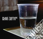 Blake Tartare - More Like Us cd musicale di Tartare Blake