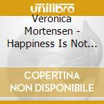 HAPPINESS IS NOT INCLUDED cd musicale di VERONICA MORTENSEN