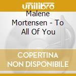 Malene Mortensen - To All Of You cd musicale di MALENE MORTENSEN