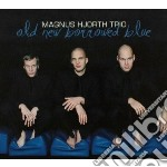 Old new borrowed blue cd musicale di Magnus hjorth trio