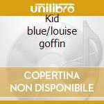 Kid blue/louise goffin cd musicale di Louise Goffin
