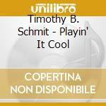 Playin' it cool cd musicale di Timothy b. schmit