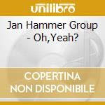 Oh yeah? cd musicale di Jan Hammer