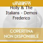 Demos frederico cd musicale di Holly & the italians