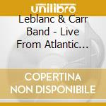 Live from atlantic studio cd musicale di Leblanc & carr band