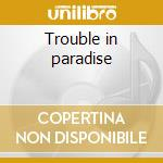 Trouble in paradise cd musicale di J.d Southern