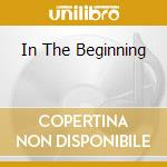 IN THE BEGINNING cd musicale di MALICE