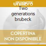 Two generations brubeck cd musicale di Dave Brubeck