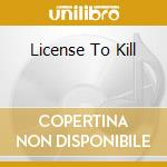 LICENSE TO KILL cd musicale di MALICE