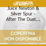 After the dust settles cd musicale di Juice newton & silve