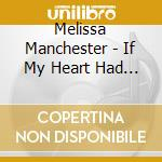 If my heart had wings cd musicale di Melissa Manchester