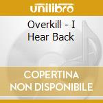 I hear back cd musicale di Overkill