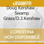 Swamp grass/d.j.kershaw cd musicale di Doug Kershaw