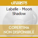 Moon shadow cd musicale di Labelle