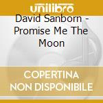 Promise me the moon cd musicale di David Sanborn