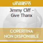 Give thanx cd musicale di Jimmy Cliff