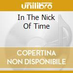 IN THE NICK OF TIME cd musicale di NICOLETTE LARSON