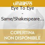 Same/shakespeare stole my cd musicale di Eye to eye
