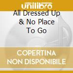 ALL DRESSED UP & NO PLACE TO GO cd musicale di LARSON NICOLETTE