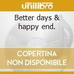 Better days & happy end. cd musicale di Melissa Manchester