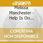 Help is on the way cd musicale di Melissa Manchester