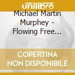 Flowing free forever cd musicale di Michael martin murph