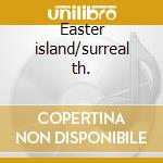 Easter island/surreal th. cd musicale di Kris Kristofferson