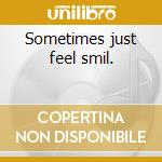 Sometimes just feel smil. cd musicale di Butterfield blues ba