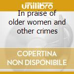 In praise of older women and other crimes cd musicale di Kid creole & the coconuts