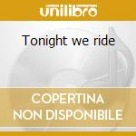Tonight we ride cd musicale di Michael martin murph