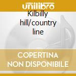 Kilbilly hill/country line cd musicale di Pacific Southern