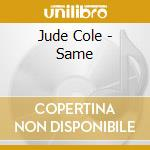 Same cd musicale di Cole Jude