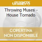 House tornado cd musicale di Muses Throwing