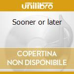 Sooner or later cd musicale di Rex Smith