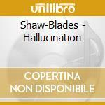 Hallucination cd musicale di Shaw-blades