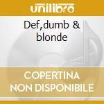 Def,dumb & blonde cd musicale di Deborah Harry