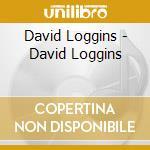David Loggins - David Loggins cd musicale di Dave Loggins