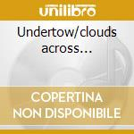 Undertow/clouds across... cd musicale di Firefall