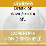 Break of dawn/mirror of.. cd musicale di Firefall