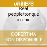 Real people/tonque in chic cd musicale di Chic