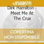 Meet me at the crux cd musicale di Dirk Hamilton