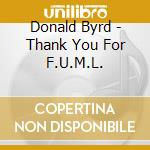 Donald Byrd - Thank You For F.U.M.L. cd musicale di Donald Byrd