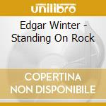 STANDING ON ROCK cd musicale di EDGAR WINTER