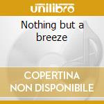 Nothing but a breeze cd musicale di Jesse Winchester