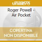 Air pocket cd musicale di Powell Roger
