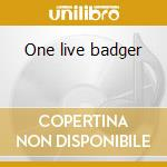 One live badger cd musicale di Badger
