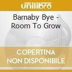 Room to grow cd musicale di Bye Barnaby