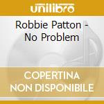 No problem cd musicale di Patton Robbie
