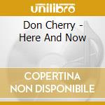 HERE AND NOW cd musicale di DON CHERRY