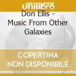 Music from other galaxies cd musicale di Don Ellis
